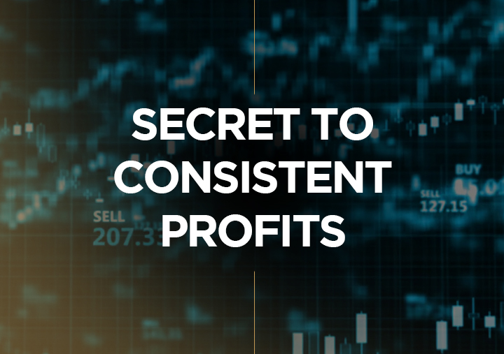 Secret to Consistent Profits