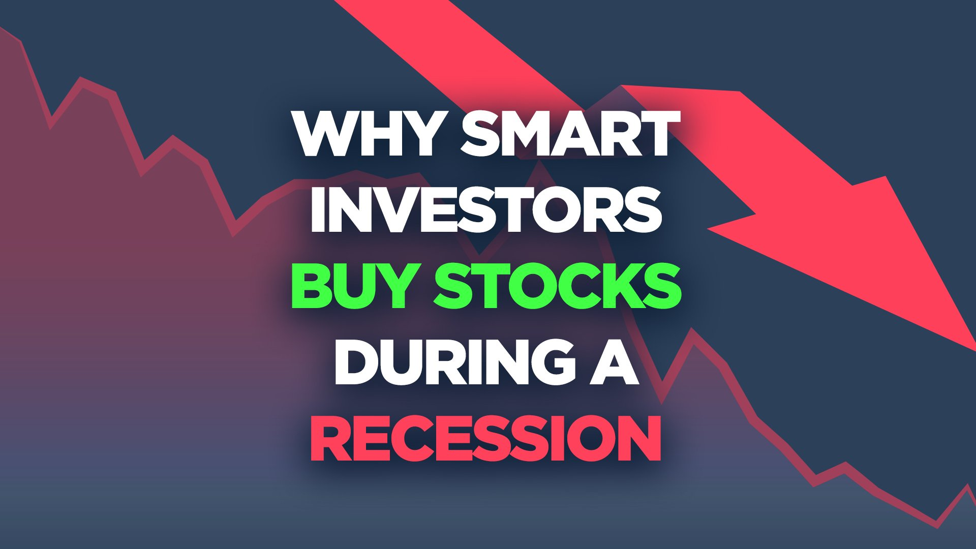Why Smart Investors Buy Stocks During A Recession